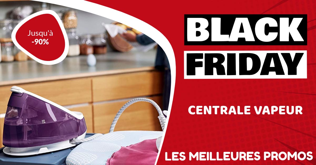 Centrale vapeur Black Friday : les meilleures offres et promos